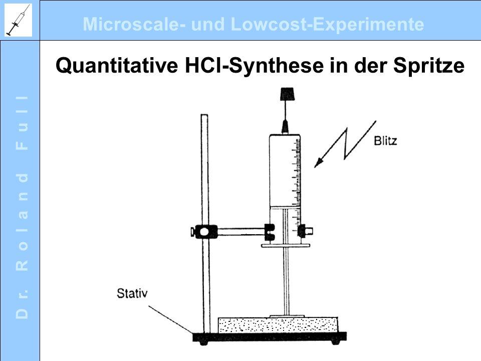 Microscale- und Lowcost-Experimente D r. R o l a n d F u l l Quantitative HCl-Synthese in der Spritze