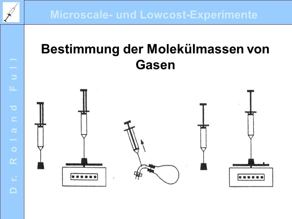 Microscale- und Lowcost-Experimente D r. R o l a n d F u l l Bestimmung der Molekülmassen von Gasen