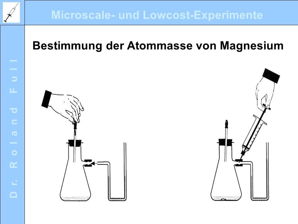 Microscale- und Lowcost-Experimente D r. R o l a n d F u l l Bestimmung der Atommasse von Magnesium
