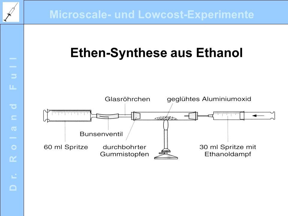Microscale- und Lowcost-Experimente D r. R o l a n d F u l l Ethen-Synthese aus Ethanol