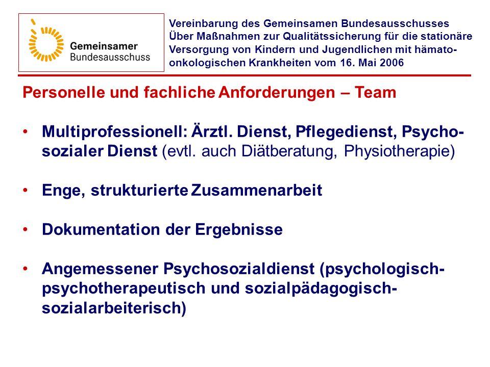 Personelle und fachliche Anforderungen – Team Multiprofessionell: Ärztl. Dienst, Pflegedienst, Psycho- sozialer Dienst (evtl. auch Diätberatung, Physi