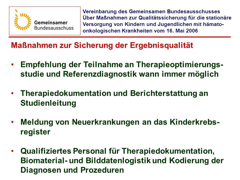 Maßnahmen zur Sicherung der Ergebnisqualität Empfehlung der Teilnahme an Therapieoptimierungs- studie und Referenzdiagnostik wann immer möglich Therap