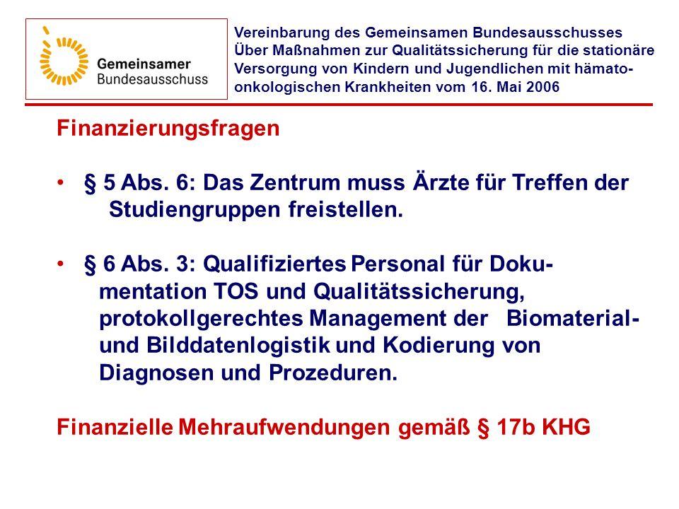 Finanzierungsfragen § 5 Abs. 6: Das Zentrum muss Ärzte für Treffen der Studiengruppen freistellen. § 6 Abs. 3: Qualifiziertes Personal für Doku- menta