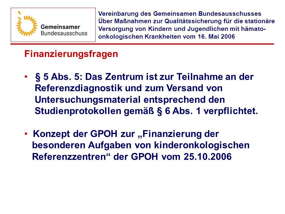 Finanzierungsfragen § 5 Abs. 5: Das Zentrum ist zur Teilnahme an der Referenzdiagnostik und zum Versand von Untersuchungsmaterial entsprechend den Stu