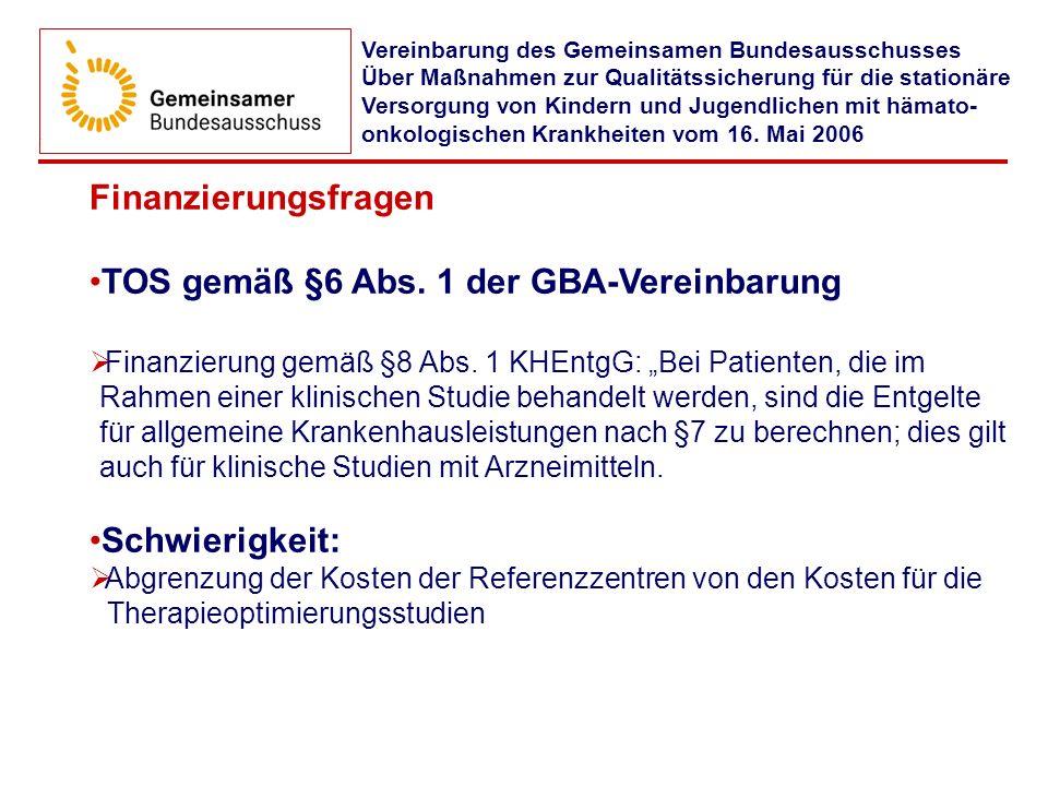 Finanzierungsfragen TOS gemäß §6 Abs. 1 der GBA-Vereinbarung Finanzierung gemäß §8 Abs. 1 KHEntgG: Bei Patienten, die im Rahmen einer klinischen Studi