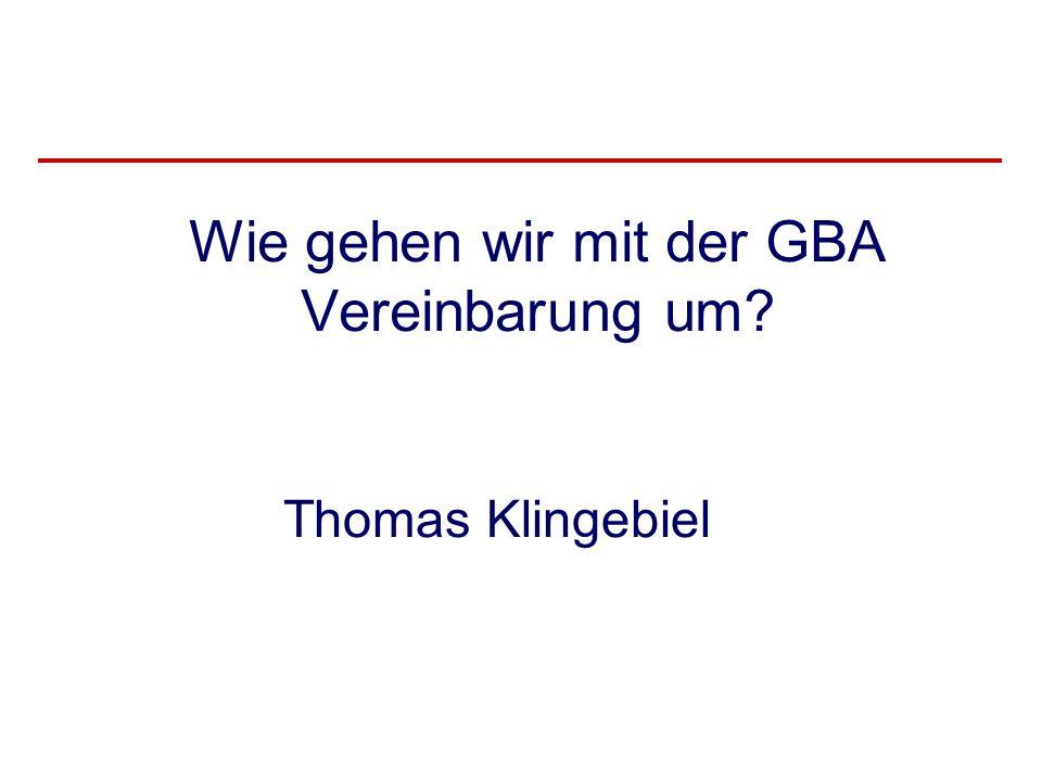 Wie gehen wir mit der GBA Vereinbarung um? Thomas Klingebiel
