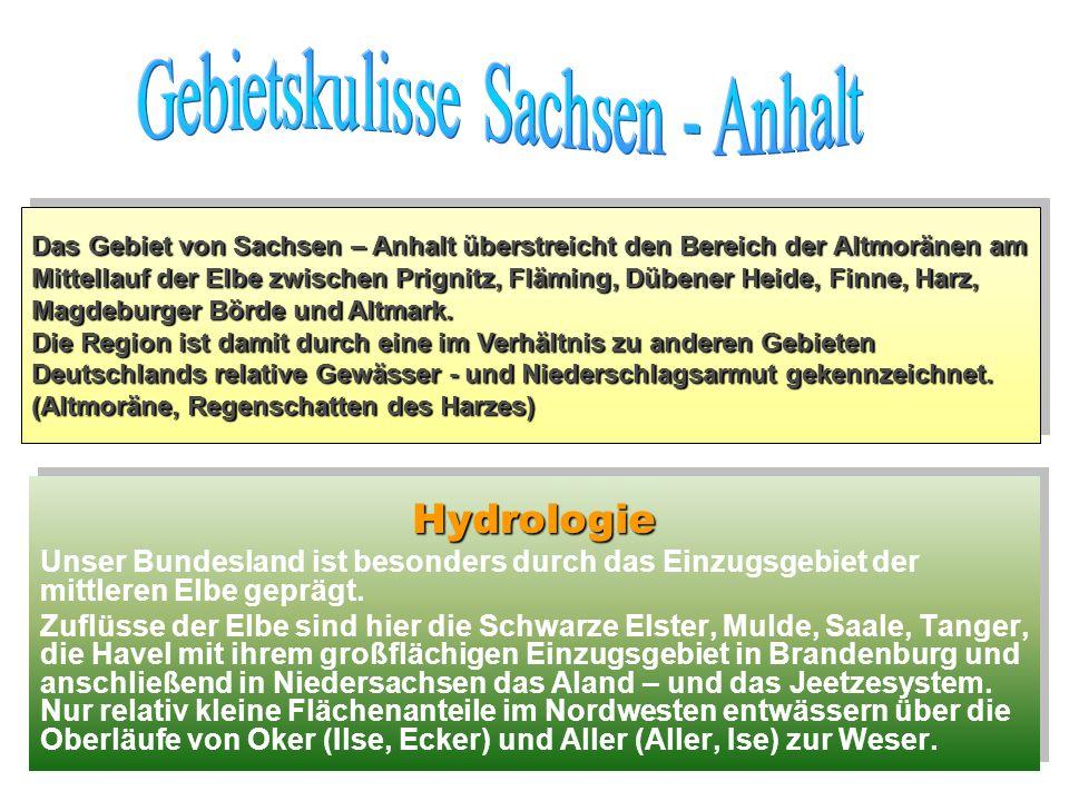 Hydrologie Unser Bundesland ist besonders durch das Einzugsgebiet der mittleren Elbe geprägt. Zuflüsse der Elbe sind hier die Schwarze Elster, Mulde,