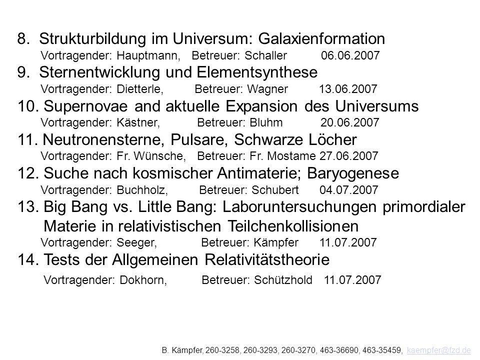 8. Strukturbildung im Universum: Galaxienformation Vortragender: Hauptmann, Betreuer: Schaller 06.06.2007 9. Sternentwicklung und Elementsynthese Vort