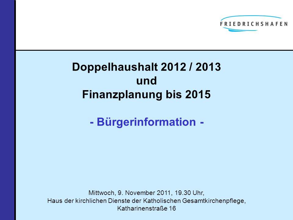 Doppelhaushalt 2012 / 2013 und Finanzplanung bis 2015 - Bürgerinformation - Mittwoch, 9. November 2011, 19.30 Uhr, Haus der kirchlichen Dienste der Ka