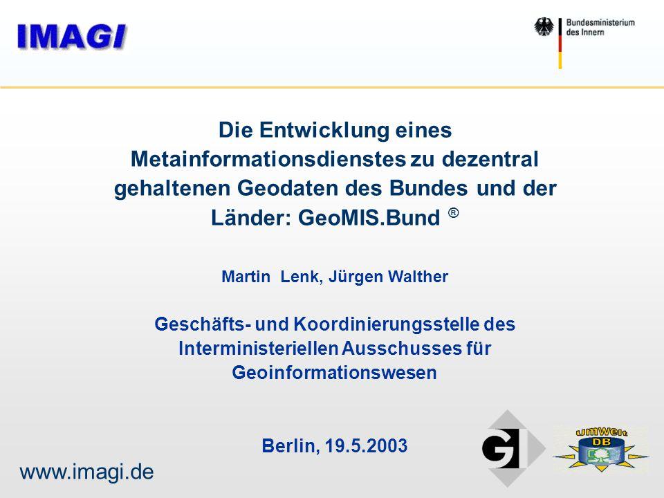 Ü b e r b l i c k (1)GeoMIS.Bund als Teil der GDI-DE (2)Entwicklungsstufen von GeoMIS.Bund a)Prototyp des Internetbrokers (2002) b)Endausbau GeoMIS.Bund als Portal (2003) (3)Zusammenfassung (1)GeoMIS.Bund als Teil der GDI-DE (2)Entwicklungsstufen von GeoMIS.Bund a)Prototyp des Internetbrokers (2002) b)Endausbau GeoMIS.Bund als Portal (2003) (3)Zusammenfassung