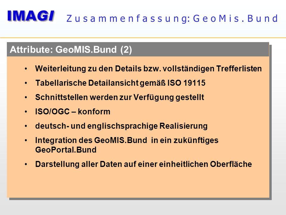 Attribute: GeoMIS.Bund (2) Weiterleitung zu den Details bzw. vollständigen Trefferlisten Tabellarische Detailansicht gemäß ISO 19115 Schnittstellen we