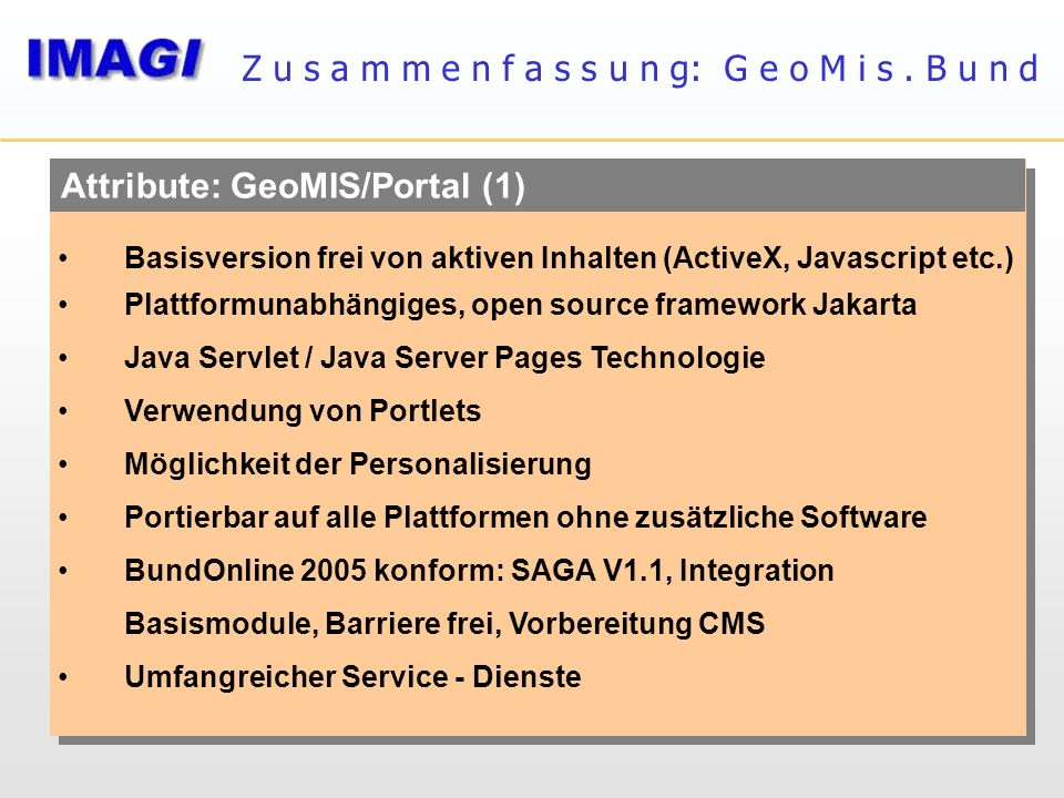 Basisversion frei von aktiven Inhalten (ActiveX, Javascript etc.) Plattformunabhängiges, open source framework Jakarta Java Servlet / Java Server Page
