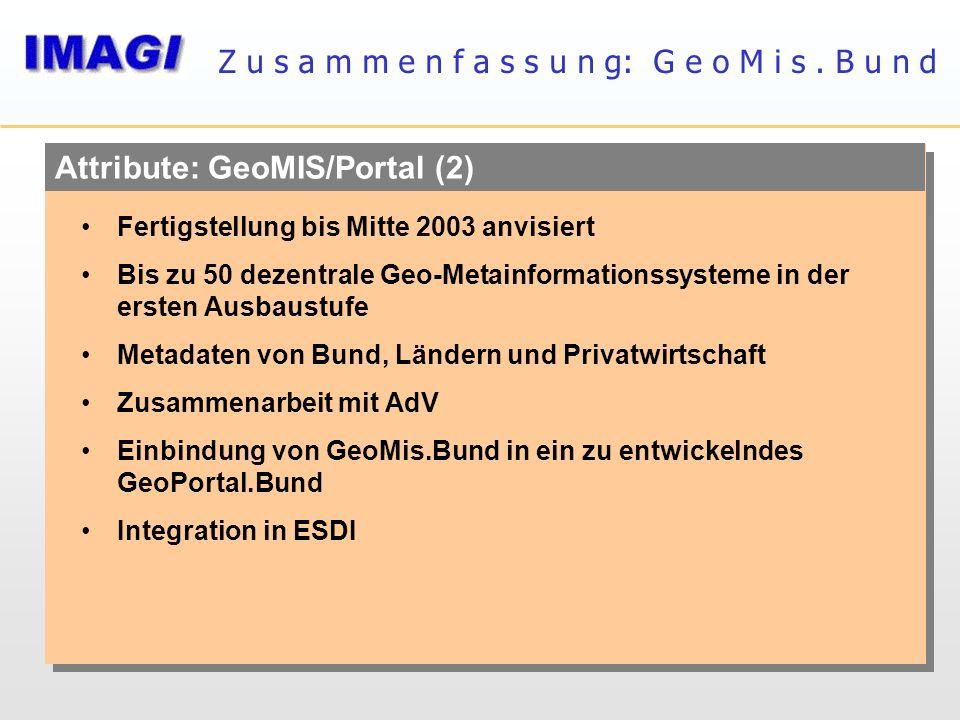 Attribute: GeoMIS/Portal (2) Z u s a m m e n f a s s u n g: G e o M i s. B u n d Fertigstellung bis Mitte 2003 anvisiert Bis zu 50 dezentrale Geo-Meta