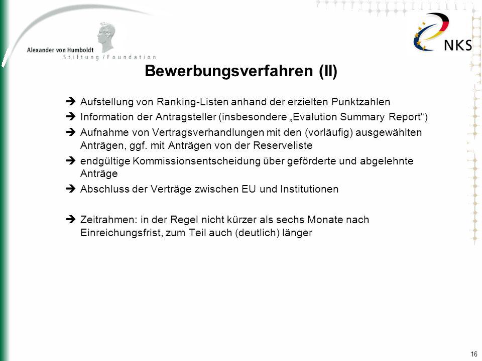 16 Bewerbungsverfahren (II) Aufstellung von Ranking-Listen anhand der erzielten Punktzahlen Information der Antragsteller (insbesondere Evalution Summ