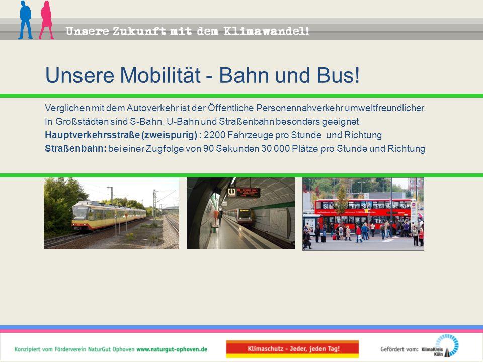 Verglichen mit dem Autoverkehr ist der Öffentliche Personennahverkehr umweltfreundlicher. In Großstädten sind S-Bahn, U-Bahn und Straßenbahn besonders