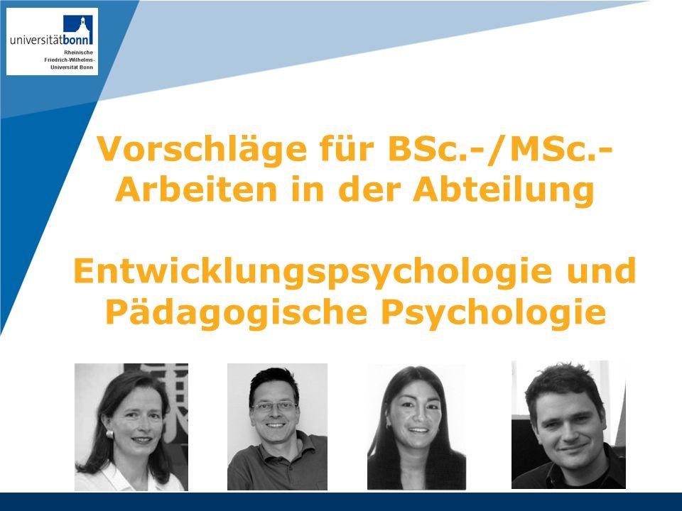 Vorschläge für BSc.-/MSc.- Arbeiten in der Abteilung Entwicklungspsychologie und Pädagogische Psychologie Company LOGO