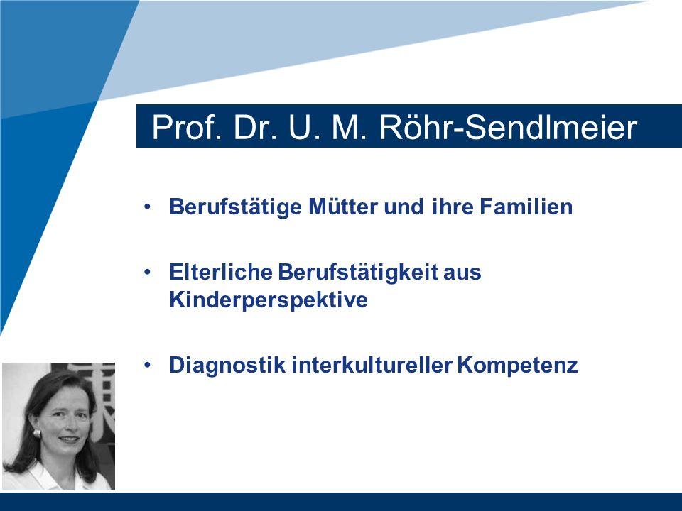 Prof. Dr. U. M. Röhr-Sendlmeier Berufstätige Mütter und ihre Familien Elterliche Berufstätigkeit aus Kinderperspektive Diagnostik interkultureller Kom