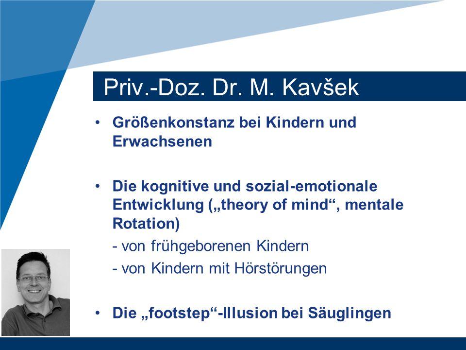 Priv.-Doz. Dr. M. Kavšek Größenkonstanz bei Kindern und Erwachsenen Die kognitive und sozial-emotionale Entwicklung (theory of mind, mentale Rotation)