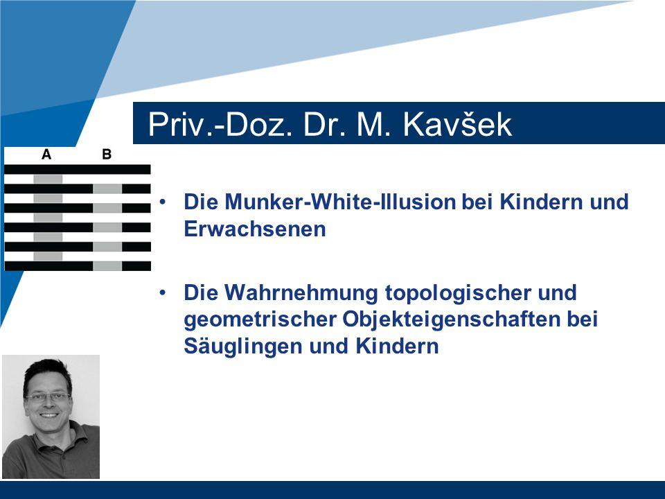 Priv.-Doz. Dr. M. Kavšek Die Munker-White-Illusion bei Kindern und Erwachsenen Die Wahrnehmung topologischer und geometrischer Objekteigenschaften bei
