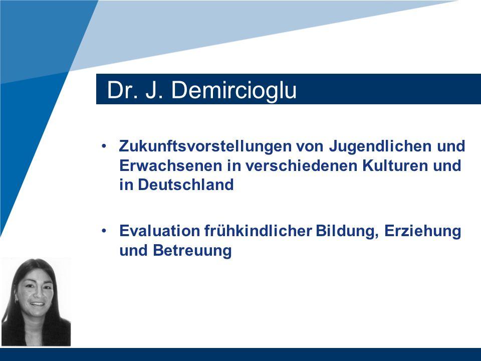 Dr. J. Demircioglu Zukunftsvorstellungen von Jugendlichen und Erwachsenen in verschiedenen Kulturen und in Deutschland Evaluation frühkindlicher Bildu