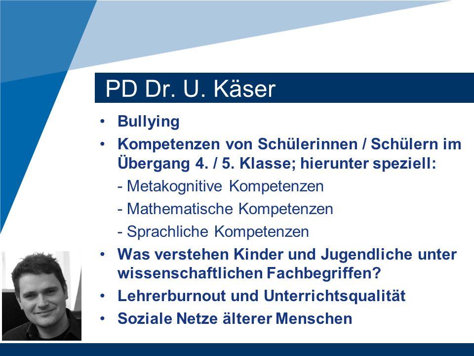 PD Dr. U. Käser Bullying Kompetenzen von Schülerinnen / Schülern im Übergang 4. / 5. Klasse; hierunter speziell: - Metakognitive Kompetenzen - Mathema