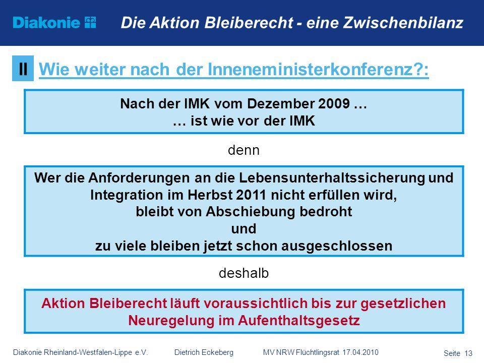 Diakonie Rheinland-Westfalen-Lippe e.V. Dietrich Eckeberg MV NRW Flüchtlingsrat 17.04.2010 Seite 13 Die Aktion Bleiberecht - eine Zwischenbilanz Nach