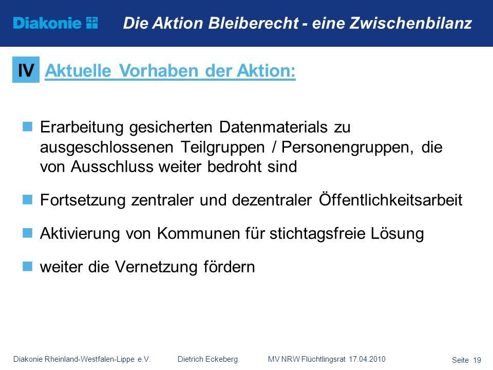 Diakonie Rheinland-Westfalen-Lippe e.V. Dietrich Eckeberg MV NRW Flüchtlingsrat 17.04.2010 Seite 19 Die Aktion Bleiberecht - eine Zwischenbilanz Erarb