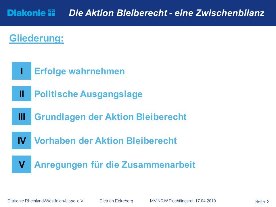Diakonie Rheinland-Westfalen-Lippe e.V. Dietrich Eckeberg MV NRW Flüchtlingsrat 17.04.2010 Seite 2 Die Aktion Bleiberecht - eine Zwischenbilanz Gliede