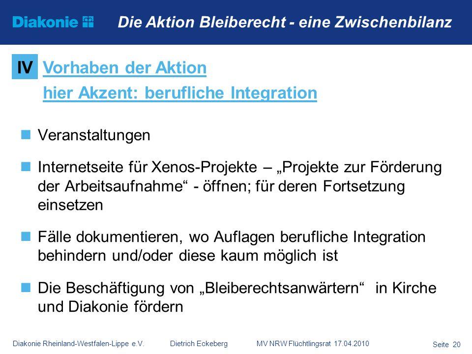 Diakonie Rheinland-Westfalen-Lippe e.V. Dietrich Eckeberg MV NRW Flüchtlingsrat 17.04.2010 Seite 20 Die Aktion Bleiberecht - eine Zwischenbilanz Veran
