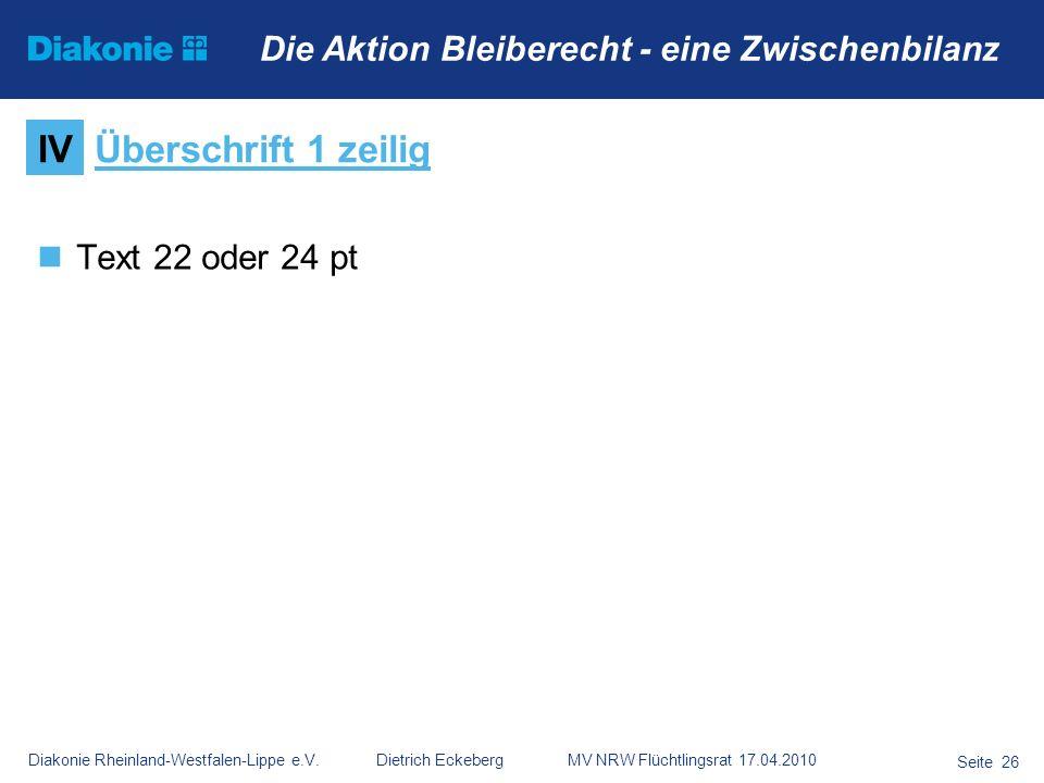 Diakonie Rheinland-Westfalen-Lippe e.V. Dietrich Eckeberg MV NRW Flüchtlingsrat 17.04.2010 Seite 26 Die Aktion Bleiberecht - eine Zwischenbilanz Text
