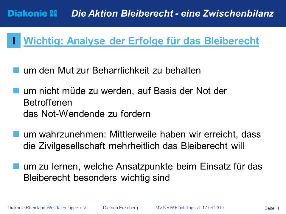 Diakonie Rheinland-Westfalen-Lippe e.V. Dietrich Eckeberg MV NRW Flüchtlingsrat 17.04.2010 Seite 4 Die Aktion Bleiberecht - eine Zwischenbilanz um den