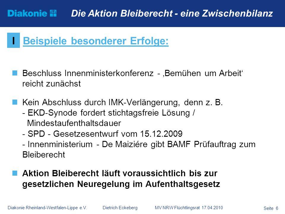Diakonie Rheinland-Westfalen-Lippe e.V. Dietrich Eckeberg MV NRW Flüchtlingsrat 17.04.2010 Seite 6 Die Aktion Bleiberecht - eine Zwischenbilanz Beschl
