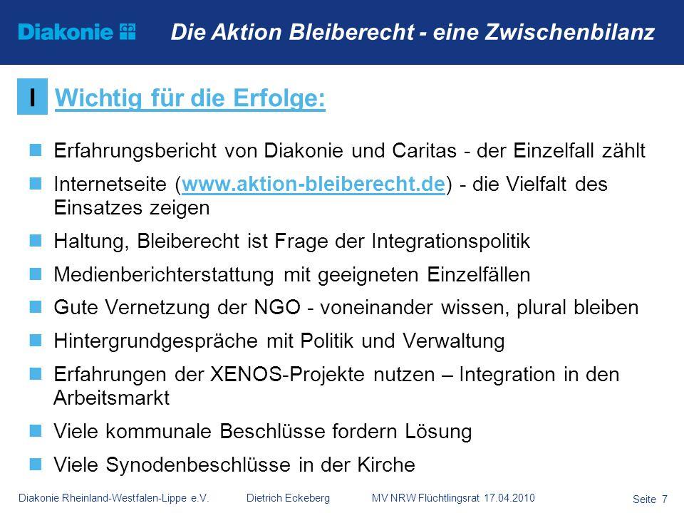Diakonie Rheinland-Westfalen-Lippe e.V. Dietrich Eckeberg MV NRW Flüchtlingsrat 17.04.2010 Seite 7 Die Aktion Bleiberecht - eine Zwischenbilanz Erfahr