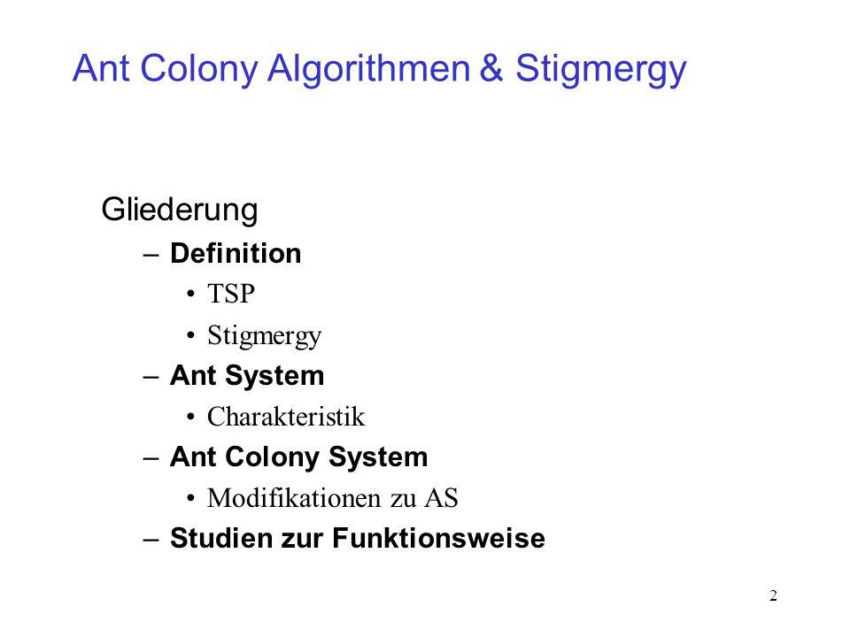 23 Ant Colony Algorithmen & Stigmergy Ant Colony System 3 wichtige Weiterentwicklungen 1eine verfeinerte Transition Rule 2Local Update Rule in d.