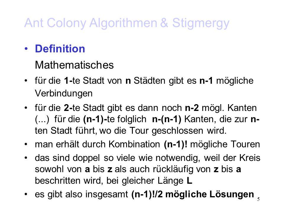 36 Ant Colony Algorithmen & Stigmergy Studien der Funktionsweise Lösungspopulationen konvergieren nicht auf ein gemeinsames Lösungsoptimum fortwährend werden neue Lösungsalternativen produziert zeigt sich z.B in einer hohen Standardabweichung der Tourlänge L durchschnitt.