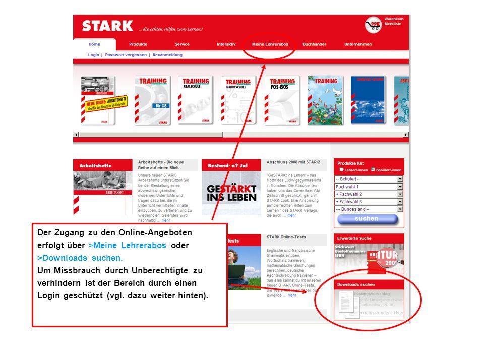 Der Zugang zu den Online-Angeboten erfolgt über >Meine Lehrerabos oder >Downloads suchen. Um Missbrauch durch Unberechtigte zu verhindern ist der Bere