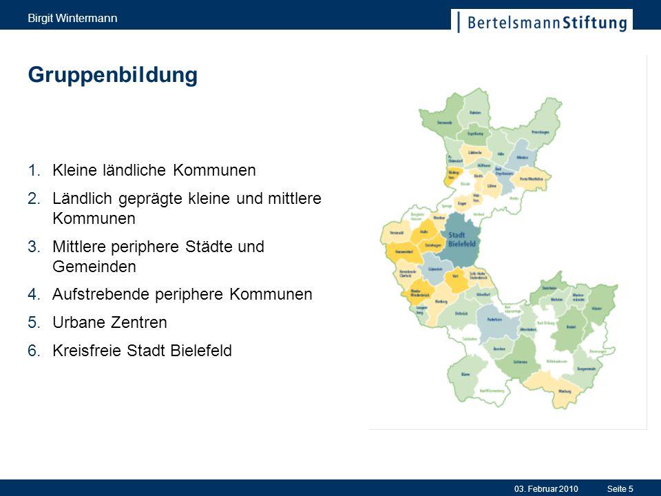 03. Februar 2010 Birgit Wintermann Seite 5 Gruppenbildung 1.Kleine ländliche Kommunen 2.Ländlich geprägte kleine und mittlere Kommunen 3.Mittlere peri
