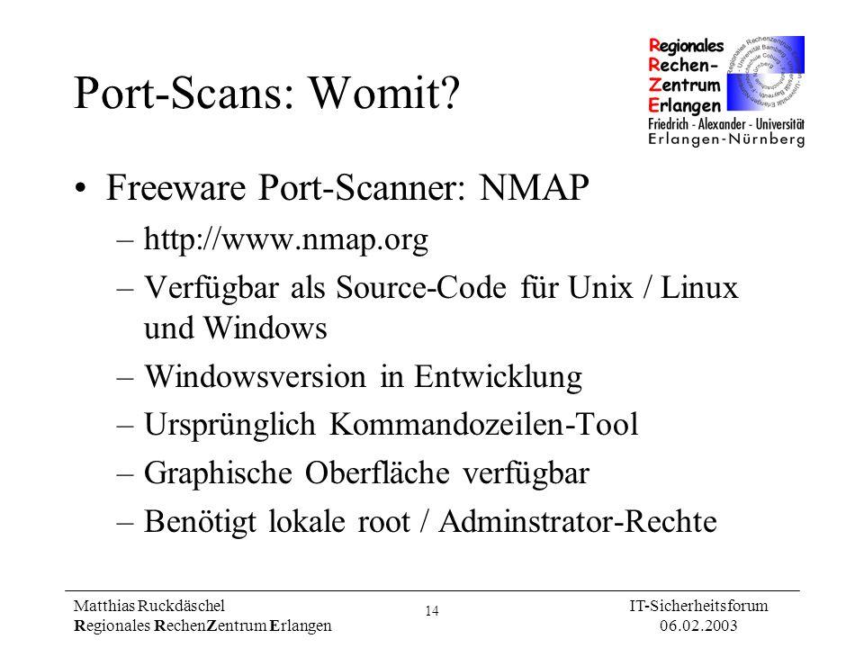 14 Matthias Ruckdäschel Regionales RechenZentrum Erlangen IT-Sicherheitsforum 06.02.2003 Port-Scans: Womit? Freeware Port-Scanner: NMAP –http://www.nm