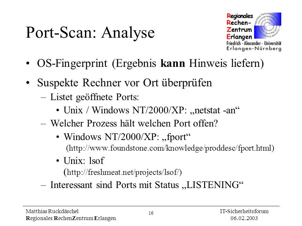 16 Matthias Ruckdäschel Regionales RechenZentrum Erlangen IT-Sicherheitsforum 06.02.2003 Port-Scan: Analyse OS-Fingerprint (Ergebnis kann Hinweis lief