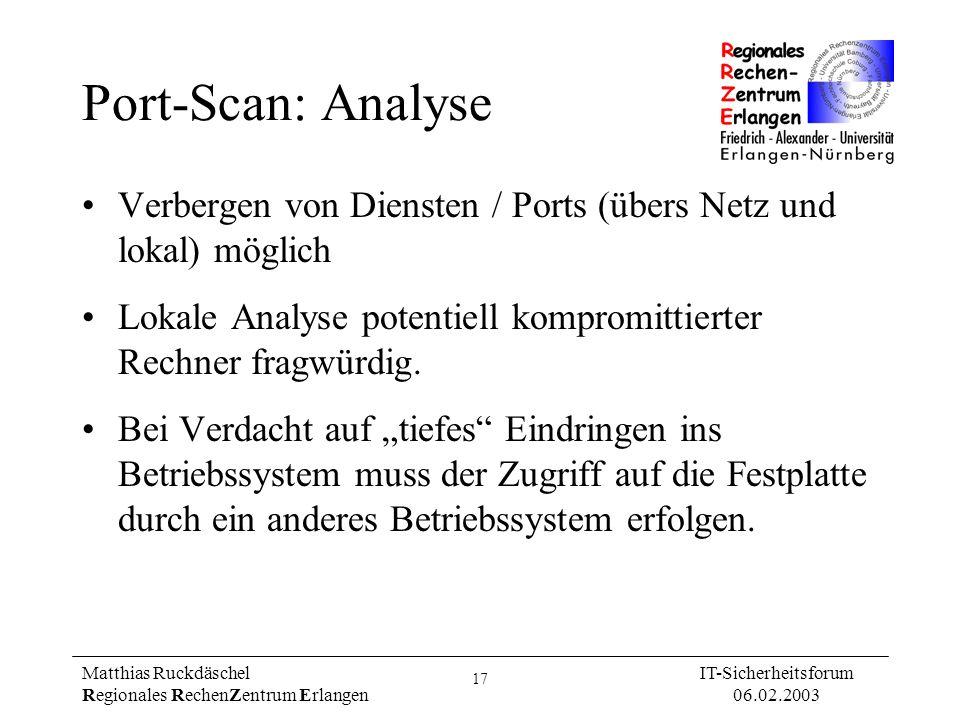 17 Matthias Ruckdäschel Regionales RechenZentrum Erlangen IT-Sicherheitsforum 06.02.2003 Port-Scan: Analyse Verbergen von Diensten / Ports (übers Netz