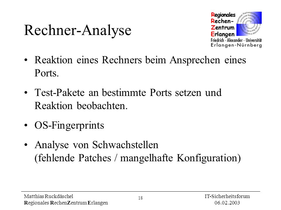 18 Matthias Ruckdäschel Regionales RechenZentrum Erlangen IT-Sicherheitsforum 06.02.2003 Rechner-Analyse Reaktion eines Rechners beim Ansprechen eines