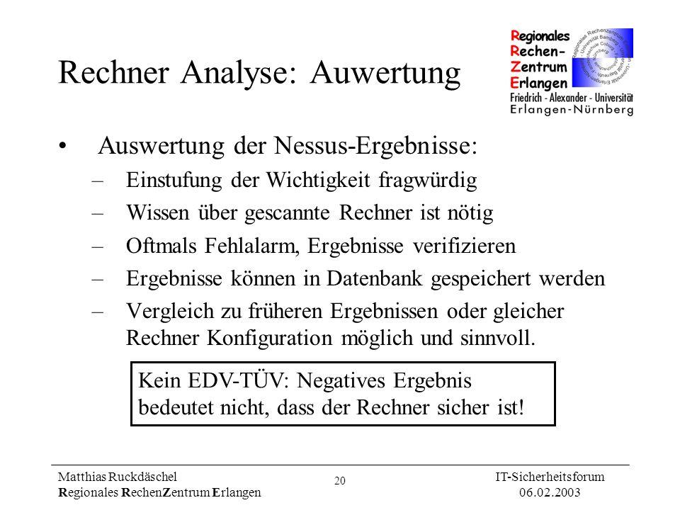 20 Matthias Ruckdäschel Regionales RechenZentrum Erlangen IT-Sicherheitsforum 06.02.2003 Rechner Analyse: Auwertung Auswertung der Nessus-Ergebnisse: