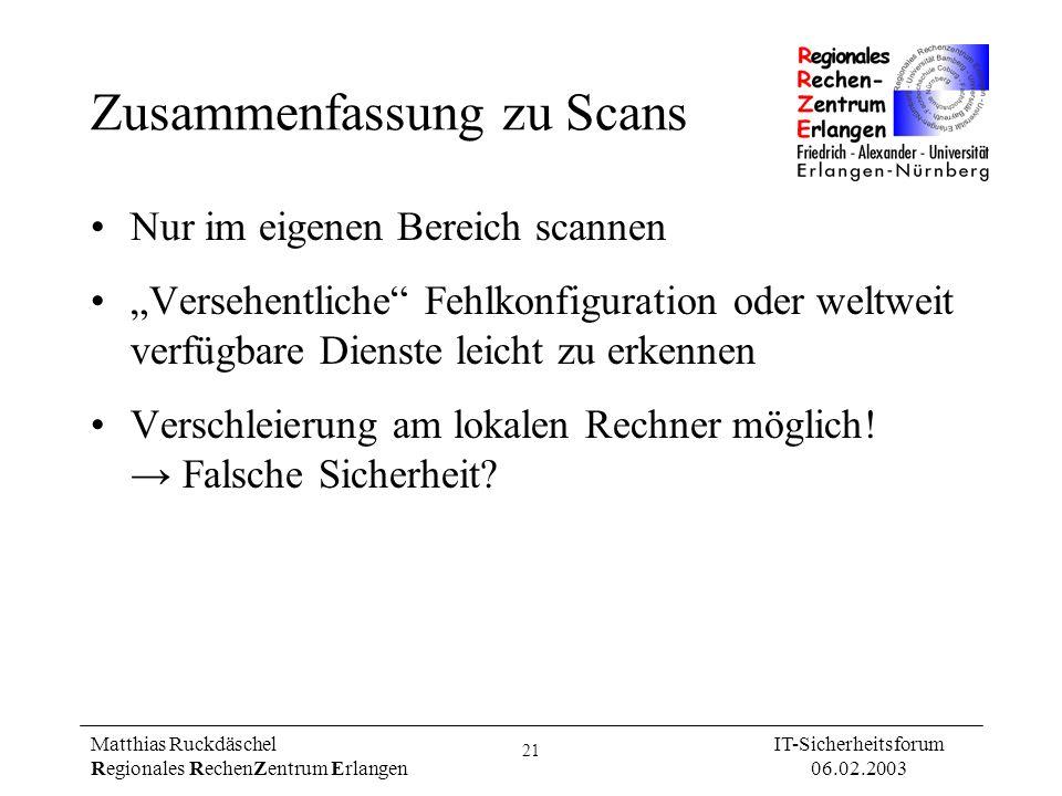 21 Matthias Ruckdäschel Regionales RechenZentrum Erlangen IT-Sicherheitsforum 06.02.2003 Zusammenfassung zu Scans Nur im eigenen Bereich scannen Verse