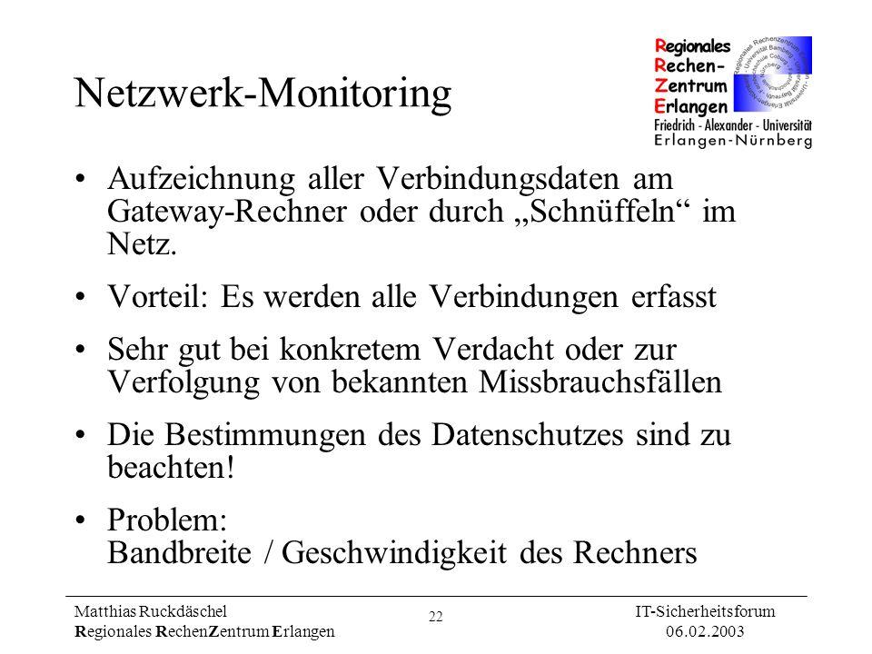 22 Matthias Ruckdäschel Regionales RechenZentrum Erlangen IT-Sicherheitsforum 06.02.2003 Netzwerk-Monitoring Aufzeichnung aller Verbindungsdaten am Ga