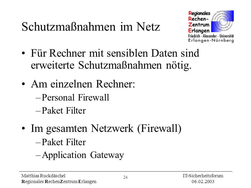 24 Matthias Ruckdäschel Regionales RechenZentrum Erlangen IT-Sicherheitsforum 06.02.2003 Schutzmaßnahmen im Netz Für Rechner mit sensiblen Daten sind