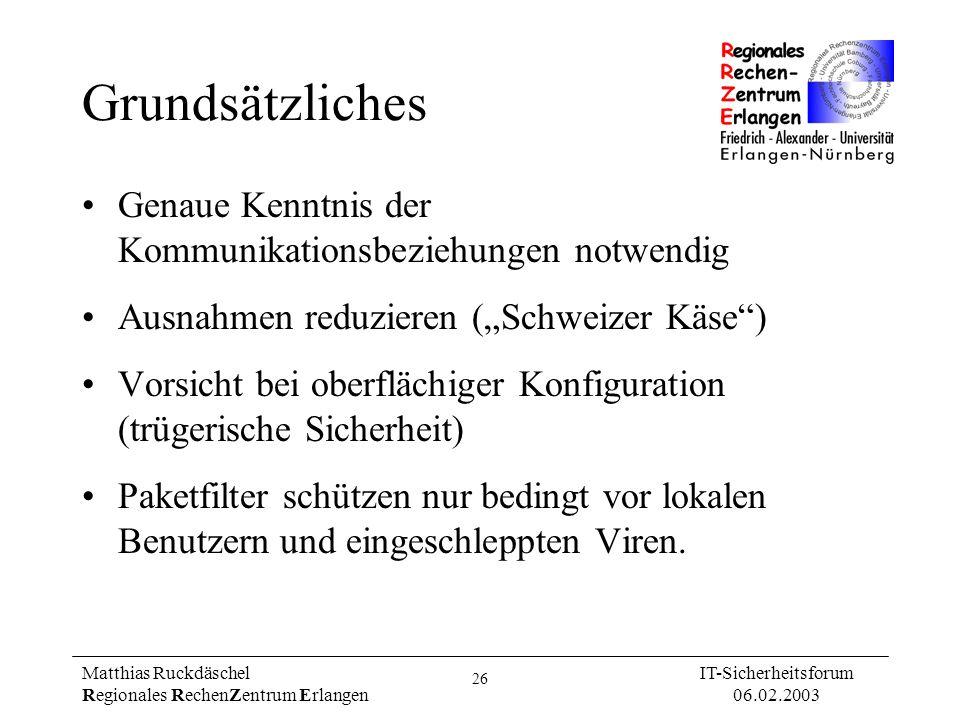 26 Matthias Ruckdäschel Regionales RechenZentrum Erlangen IT-Sicherheitsforum 06.02.2003 Grundsätzliches Genaue Kenntnis der Kommunikationsbeziehungen