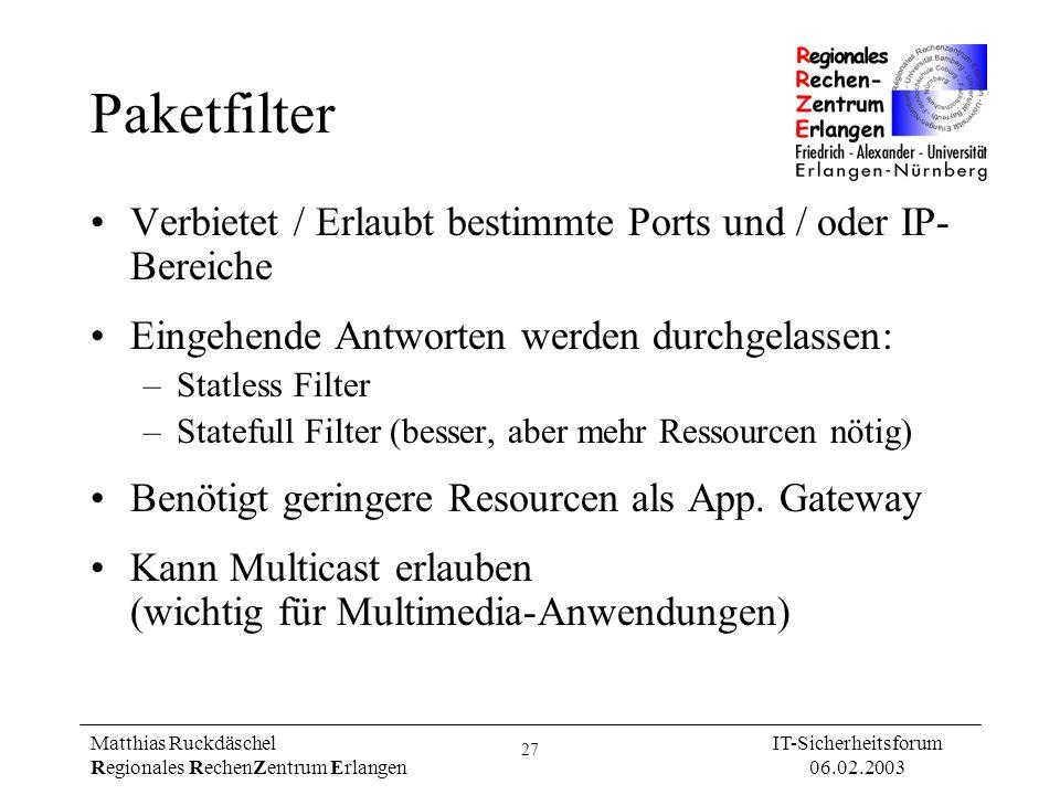 27 Matthias Ruckdäschel Regionales RechenZentrum Erlangen IT-Sicherheitsforum 06.02.2003 Paketfilter Verbietet / Erlaubt bestimmte Ports und / oder IP