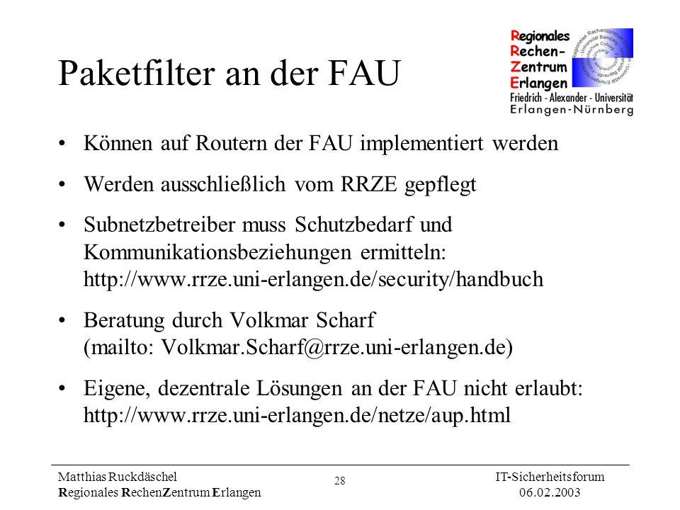 28 Matthias Ruckdäschel Regionales RechenZentrum Erlangen IT-Sicherheitsforum 06.02.2003 Paketfilter an der FAU Können auf Routern der FAU implementie