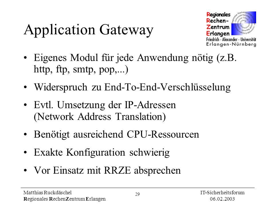 29 Matthias Ruckdäschel Regionales RechenZentrum Erlangen IT-Sicherheitsforum 06.02.2003 Application Gateway Eigenes Modul für jede Anwendung nötig (z