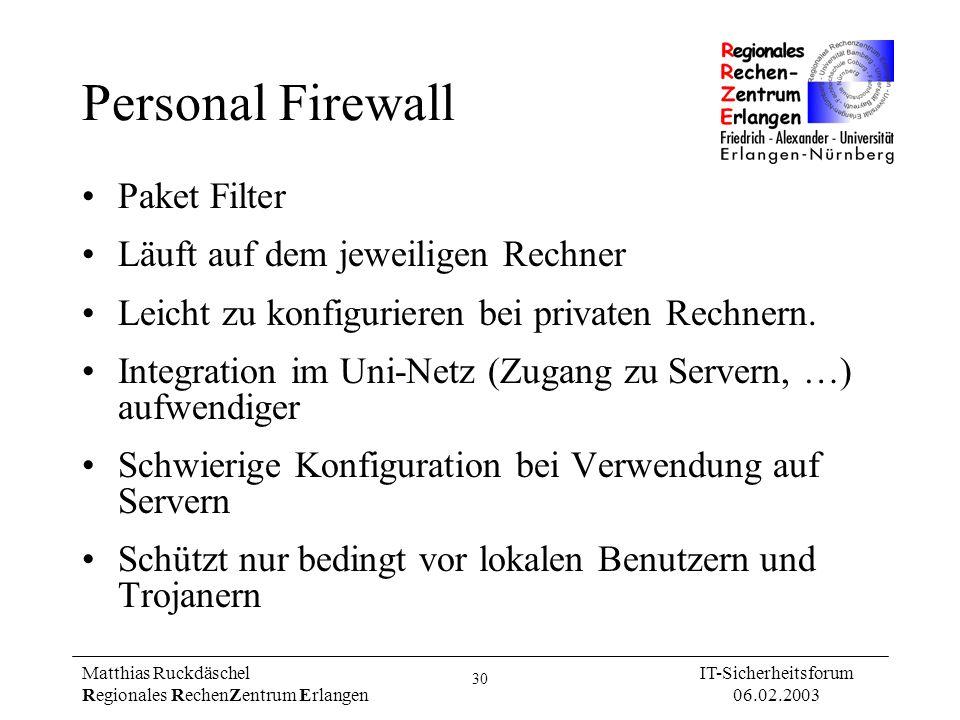 30 Matthias Ruckdäschel Regionales RechenZentrum Erlangen IT-Sicherheitsforum 06.02.2003 Personal Firewall Paket Filter Läuft auf dem jeweiligen Rechn